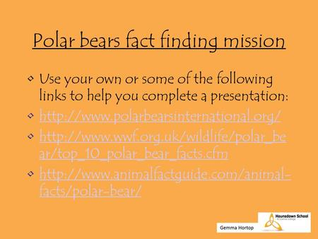Polar bears fact finding mission Use your own or some of the following links to help you complete a presentation: