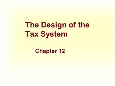 The Design of the Tax System Chapter 12. IN THIS CHAPTER YOU WILL... 1.Get an over view of how the U.S. government raises and spends money 2. Examine.