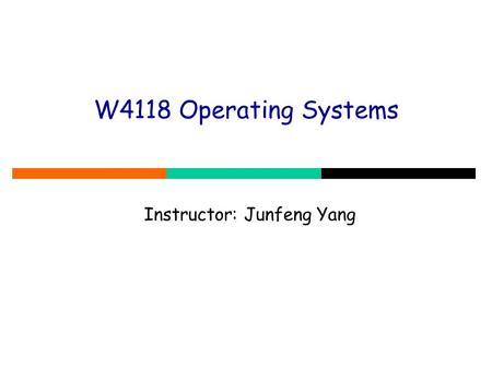 W4118 Operating Systems Instructor: Junfeng Yang.
