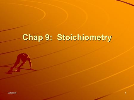 7/6/20161 Chap 9: Stoichiometry 7/6/20162 Section 9-1 Introduction to Stoichiometry Define stoichiometry. Describe the importance of the mole ratio in.