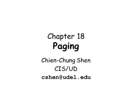 Chapter 18 Paging Chien-Chung Shen CIS/UD