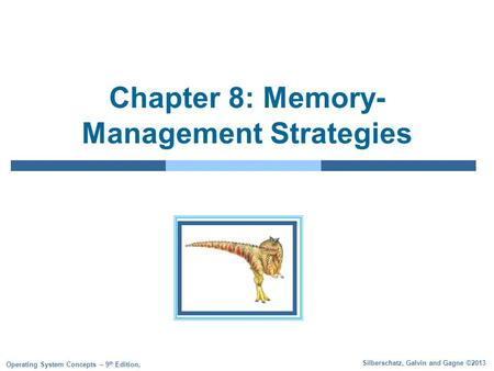 Silberschatz, Galvin and Gagne ©2013 Operating System Concepts – 9 th Edition, Chapter 8: Memory- Management Strategies.
