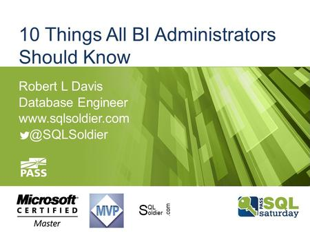 10 Things All BI Administrators Should Know Robert L Davis Database Engineer