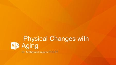 Physical Changes with Aging Dr. Mohamed seyam PHD.PT.