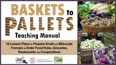 16 Lesson Plans to Prepare Small and Mid-scale Farmers to Enter Food Hubs, Groceries, Restaurants and Cooperatives.