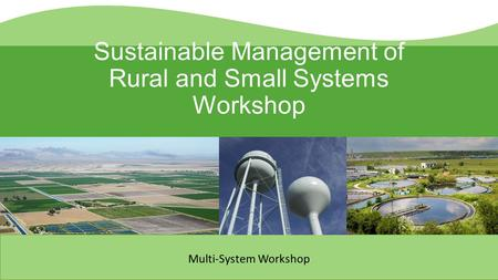 Sustainable Management of Rural and Small Systems Workshop Multi-System Workshop.