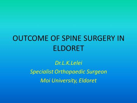 OUTCOME OF SPINE SURGERY IN ELDORET