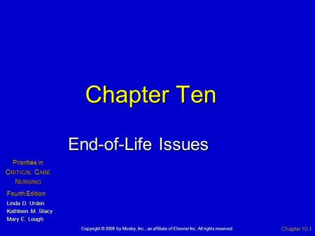 Chapter Ten End-of-Life Issues Chapter 10-1 Fourth Edition Linda D. Urden Kathleen M. Stacy Mary E. Lough Priorities in C RITICAL C ARE N URSING Copyright.