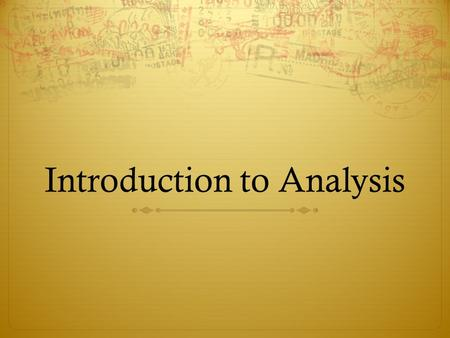 Introduction to Analysis. Analysis The process of examining something in detail in order to explain and interpret it.
