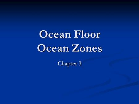 Ocean Floor Ocean Zones Chapter 3. The Ocean Floor Continental Shelf extends from the edge of the continent outward to where the bottom sharply drops.