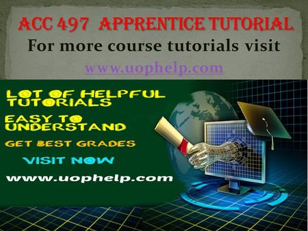For more course tutorials visit www.uophelp.com. ACC 497 Entire Course ACC 497 Individual Assignment FASB Codification System Orientation Paper ACC 497.