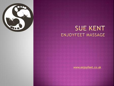 Www.enjoyfeet.co.uk.  Sue Kent - Massage by Feet  Qualified in Swedish Massage & Sports Massage  Qualified to teach Massage  Massage support to Disability.