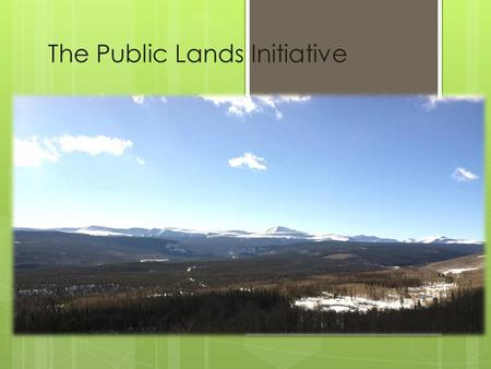 The Public Lands Initiative. To build consensus among stakeholders in Utah to designate lands for conservation and development Sponsored through the Public.