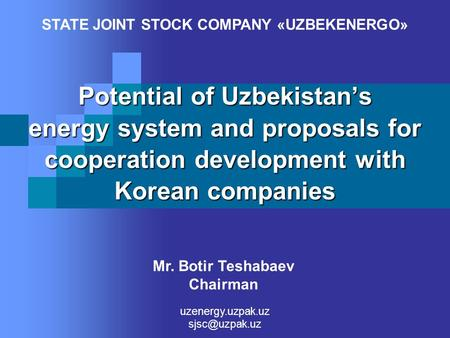 Potential of Uzbekistan's energy system and proposals for cooperation development with Korean companies STATE JOINT STOCK COMPANY «UZBEKENERGO» uzenergy.uzpak.uz.