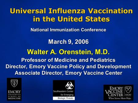 National Immunization Conference March 9, 2006 Walter A. Orenstein, M.D. Professor of Medicine and Pediatrics Director, Emory Vaccine Policy and Development.