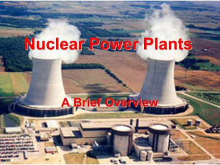 Nuclear Power Plants A Brief Overview.