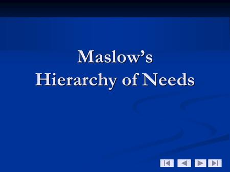 Maslow's Hierarchy of Needs. 2 A person does not feel a higher need until the needs of the current level have been satisfied A person does not feel a.