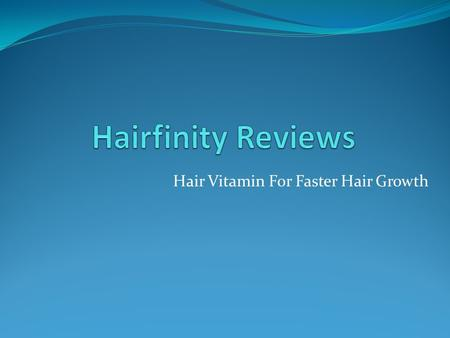 Hair Vitamin For Faster Hair Growth. What is Hairfinity? Hairfinity hair vitamins are natural multivitamin formulated with essential vitamins and nutrients.