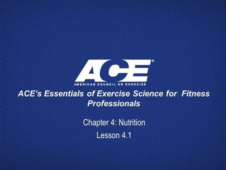 ACE's Essentials of Exercise Science for Fitness Professionals Chapter 4: Nutrition Lesson 4.1.