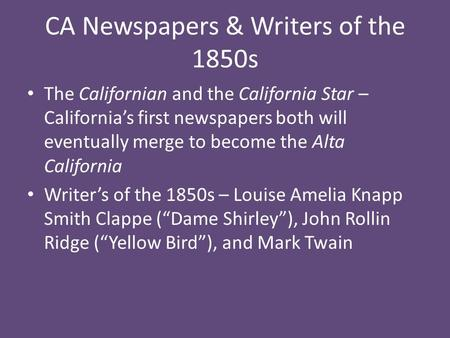 CA Newspapers & Writers of the 1850s The Californian and the California Star – California's first newspapers both will eventually merge to become the Alta.