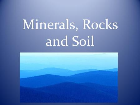 "Minerals, Rocks and Soil Minerals Minerals are a natural, nonliving, solid substance that has a definite chemical structure. Simply put ""Minerals make."
