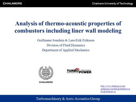 Turbomachinery & Aero-Acoustics Group Chalmers University of Technology Analysis of thermo-acoustic properties of combustors including liner wall modeling.