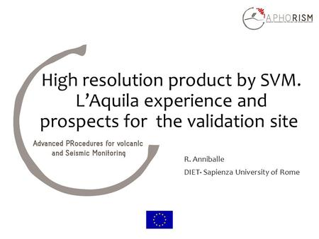 High resolution product by SVM. L'Aquila experience and prospects for the validation site R. Anniballe DIET- Sapienza University of Rome.