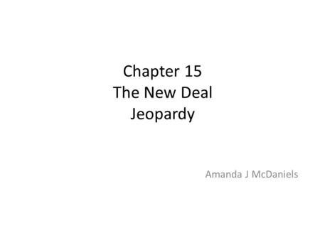 Chapter 15 The New Deal Jeopardy Amanda J McDaniels.