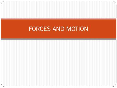FORCES AND MOTION. Targets(PBA) A. Define Motion B. Tell what describes a force. C. Identify different forces that act on objects. D. Determine the effect.