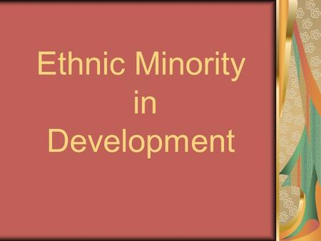 "Ethnic Minority in Development. Purpose of the research In the process of development, Hmong people have got many ""opportunities"" to improve their life."