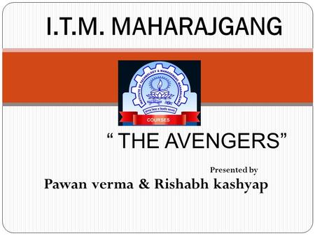 """ THE AVENGERS"" Presented by Pawan verma & Rishabh kashyap I.T.M. MAHARAJGANG."