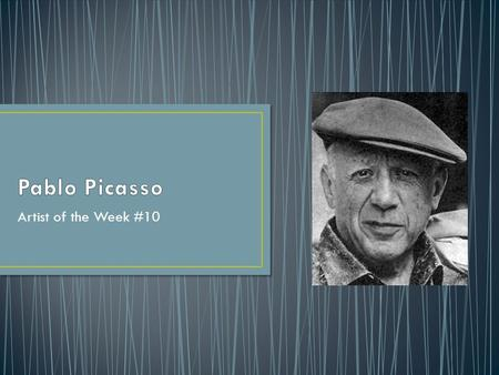 Artist of the Week #10. 1881-1973 Was born in Spain. The son of a Painter and Art Teacher. At the age of 14, Picasso was completing art exercises in a.
