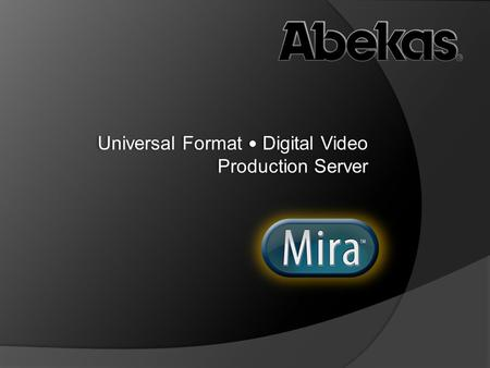 Quick Overview of Mira  Four independent HD/SD SDI Digital Video I/O Channels 2-Track AES Digital Audio on each video channel 8-Track Embedded Digital.