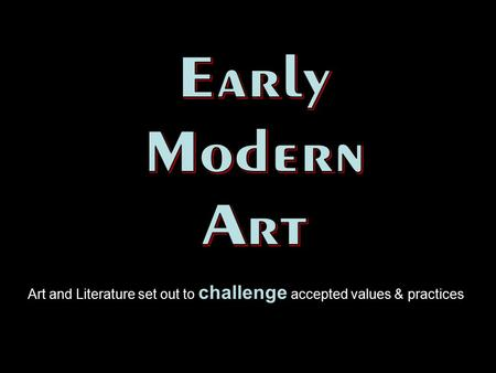 Art and Literature set out to challenge accepted values & practices.
