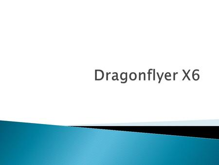  Draganflyer X6 is an advanced helicopter that can be operated remotely without any pilot.  It is designed mainly to carry wireless video cameras and.