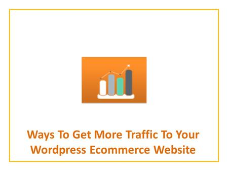 Ways To Get More Traffic To Your Wordpress Ecommerce Website.