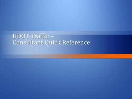 UDOT Traffic – Consultant Quick Reference. Entering Project Information: 1)Log into UDOT Traffic website: https://511.commuterlink.utah.gov/alerts/ https://511.commuterlink.utah.gov/alerts/