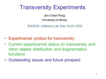 1 Transversity Experiments Experimental probes for transversity Current experimental status on transversity and other related distribution and fragmentation.