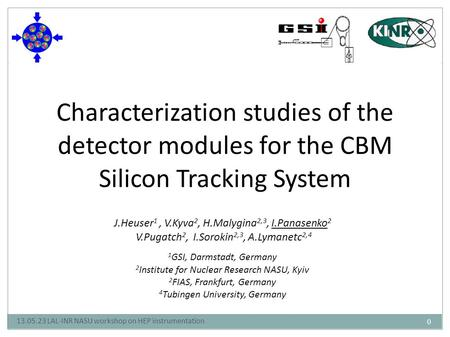 0 Characterization studies of the detector modules for the CBM Silicon Tracking System J.Heuser 1, V.Kyva 2, H.Malygina 2,3, I.Panasenko 2 V.Pugatch 2,