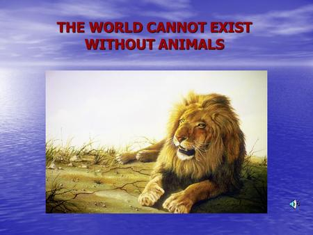 THE WORLD CANNOT EXIST WITHOUT ANIMALS EXPLAIN THE FOLLOWING WORDS: to save to save to hide to hide to endanger to endanger a poacher a poacher a spawning.