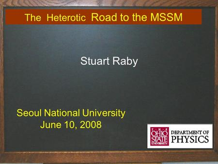Title of talk1 The Heterotic Road to the MSSM Stuart Raby Seoul National University June 10, 2008.