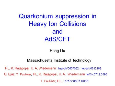 Quarkonium suppression in Heavy Ion Collisions and AdS/CFT Hong Liu Massachusetts Institute of Technology HL, K. Rajagopal, U. A. Wiedemann hep-ph/0607062,