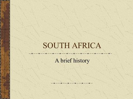 SOUTH AFRICA A brief history. South Africa White settlement began in 1652 Great increase with discovery of diamonds in 1867 (date of Confederation in.