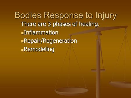 Bodies Response to Injury There are 3 phases of healing. Inflammation Inflammation Repair/Regeneration Repair/Regeneration Remodeling Remodeling.