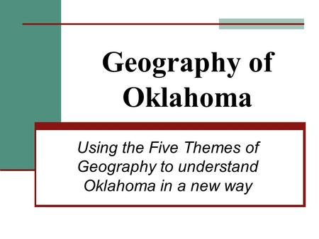 Geography of Oklahoma Using the Five Themes of Geography to understand Oklahoma in a new way.