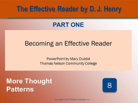 CHAPTER EIGHT Becoming an Effective Reader PowerPoint by Mary Dubbé Thomas Nelson Community College PART ONE More Thought Patterns 8 8 Copyright © 2012.