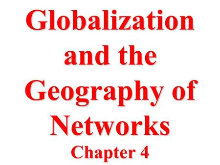 Globalization and the Geography of Networks Chapter 4.