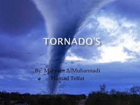 By: Maryam AlMuhannadi Hamad Telfat.  Tornado's are formed when warm moist air from the south passes over to the cooler air from the north. The difference.