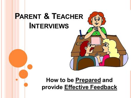 P ARENT & T EACHER I NTERVIEWS How to be Prepared and provide Effective Feedback.
