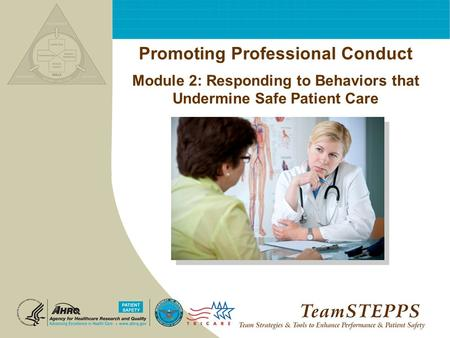 T EAM STEPPS 05.2 Professional Conduct Toolkit Promoting Professional Conduct Module 2: Responding to Behaviors that Undermine Safe Patient Care.